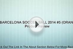 FC BARCELONA SOCCER BALL 2014 #5 (ORANGE) Review